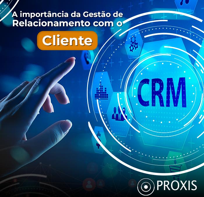 A importância da gestão de relacionamento com o cliente (CRM)