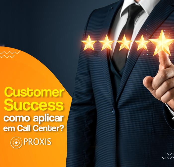Customer Success: como aplicar ao seu Call Center?